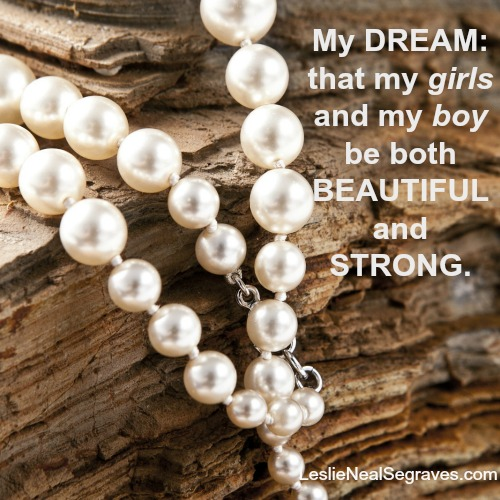 My Dream: That My Girls and My Boy Be Both Beautiful and Strong