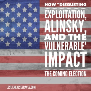 How Exploitation, Alinsky, and the Vulnerable Impact the Coming Election
