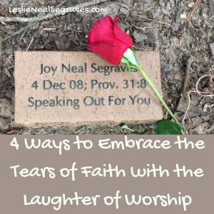 Four Ways to Embrace the Tears of Faith with the Laughter of Worship